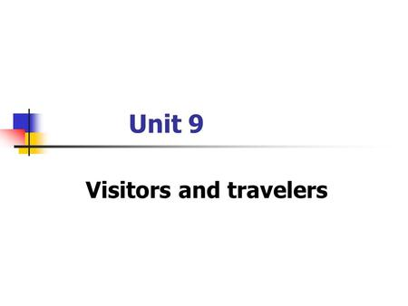 Unit 9 Visitors and travelers. Objectives Focus Warming up 9.1 Did you have a good journey? 9.2 Hotels and accommodation 9.3 Organizing a conference Sum-up.