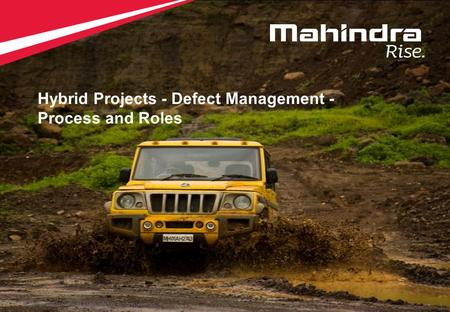 1 Copyright © 2012 Mahindra & Mahindra Ltd. All rights reserved. 1 Hybrid Projects - Defect Management - Process and Roles.