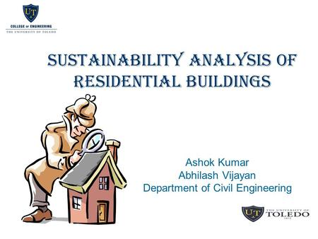 SUSTAINABILITY ANALYSIS OF RESIDENTIAL BUILDINGS Ashok Kumar Abhilash Vijayan Department of Civil Engineering.