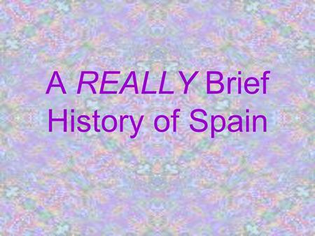 A REALLY Brief History of Spain. Geography Note the geographic boundaries : East--Mediterranean Sea West--Portugal South--Africa (Strait of Gibraltar)