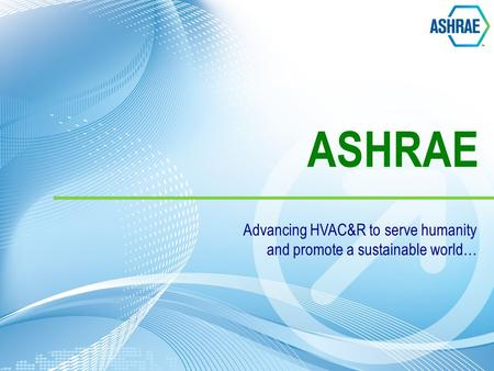 ASHRAE Advancing HVAC&R to serve humanity and promote a sustainable world…