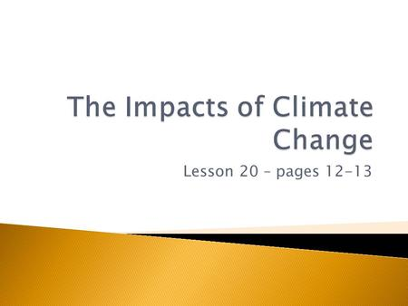 Lesson 20 – pages 12-13.  To learn that the enhanced greenhouse effect is causing climate change.  To learn that climate change has impacts on people.