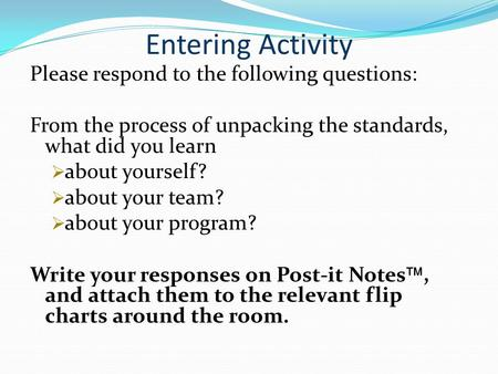 Entering Activity Please respond to the following questions: From the process of unpacking the standards, what did you learn  about yourself?  about.