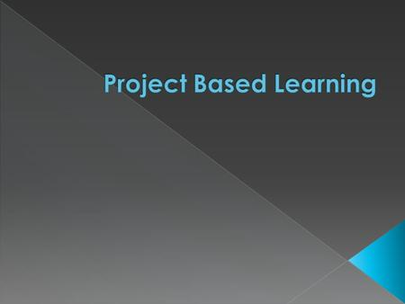  Project-based learning is considered an alternative to teacher-led classrooms.  Project-based learning emphasises learning activities that are student-