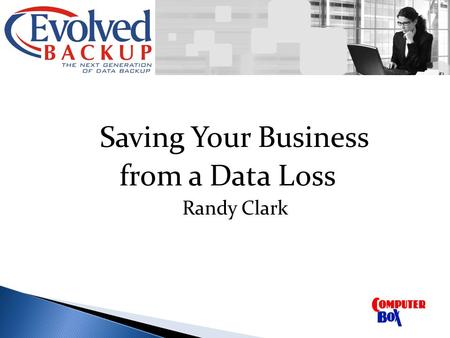 Saving Your Business from a Data Loss Randy Clark.