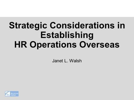 Strategic Considerations in Establishing HR Operations Overseas Janet L. Walsh.
