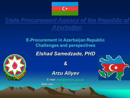 1 E-Procurement in Azerbaijan Republic Challenges and perspectives Elshad Samedzade, PHD & Arzu Aliyev