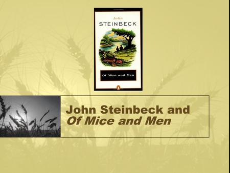 John Steinbeck and Of Mice and Men. Steinbeck and His Books John Steinbeck was born in Salinas, California in 1902 and died in NYC in 1968. His most famous.