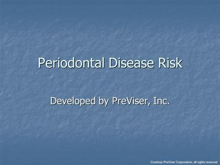 Periodontal Disease Risk Developed by PreViser, Inc. Courtesy PreViser Corporation, all rights reserved.