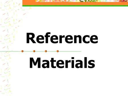 Reference Materials. Four Types of Reference Materials Encyclopedias Atlases Dictionaries Thesaurus.