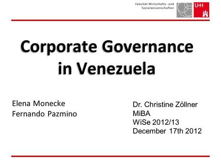 Corporate Governance in Venezuela Elena Monecke Fernando Pazmino Dr. Christine Zöllner MiBA WiSe 2012/13 December 17th 2012.