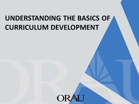 UNDERSTANDING THE BASICS OF CURRICULUM DEVELOPMENT