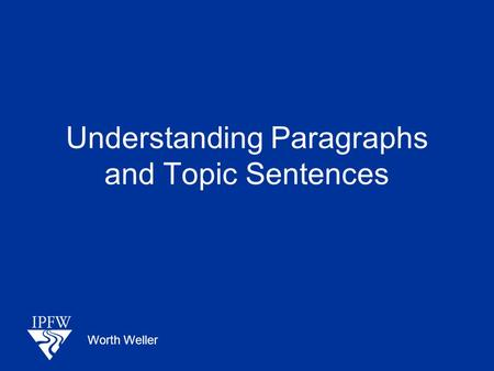 Understanding Paragraphs and Topic Sentences Worth Weller.