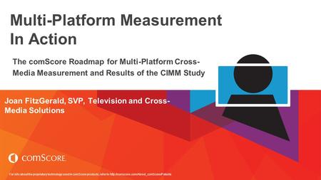 For info about the proprietary technology used in comScore products, refer to  Multi-Platform Measurement In.