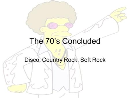 The 70's Concluded Disco, Country Rock, Soft Rock.