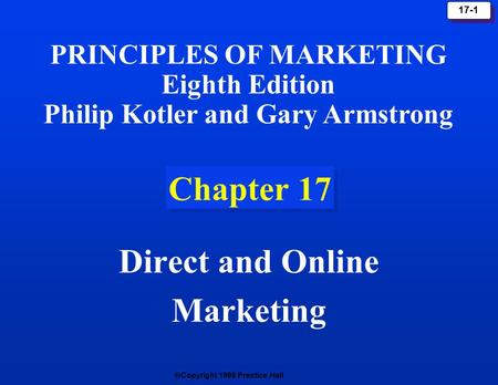  Copyright 1999 Prentice Hall 17-1 Chapter 17 Direct and Online Marketing PRINCIPLES OF MARKETING Eighth Edition Philip Kotler and Gary Armstrong.