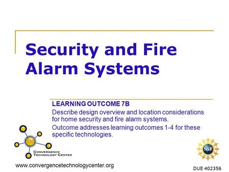 Www.convergencetechnologycenter.org DUE 402356 Security and Fire Alarm Systems LEARNING OUTCOME 7B Describe design overview and location considerations.