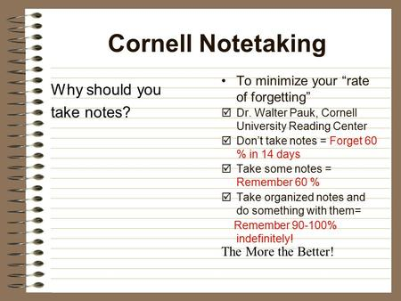Cornell Notetaking Why should you take notes?