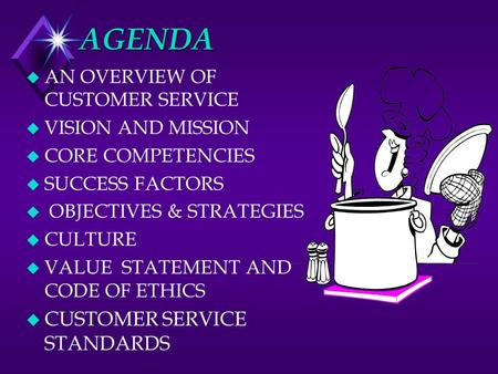 AGENDA u AN OVERVIEW OF CUSTOMER SERVICE u VISION AND MISSION u CORE COMPETENCIES u SUCCESS FACTORS u OBJECTIVES & STRATEGIES u CULTURE u VALUE STATEMENT.