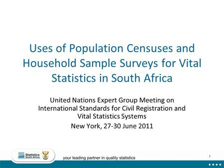 Uses of Population Censuses and Household Sample Surveys for Vital Statistics in South Africa United Nations Expert Group Meeting on International Standards.