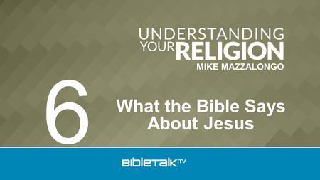 MIKE MAZZALONGO What the Bible Says About Jesus 6.