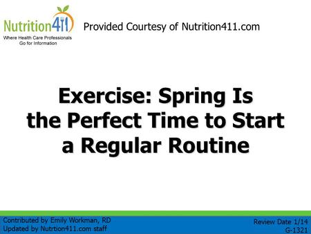 Exercise: Spring Is the Perfect Time to Start a Regular Routine Provided Courtesy of Nutrition411.com Contributed by Emily Workman, RD Updated by Nutrtion411.com.