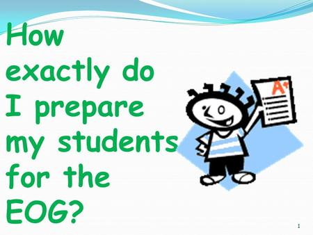 1 How exactly do I prepare my students for the EOG?