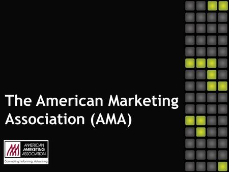 The American Marketing Association (AMA). 2 The American Marketing Association (AMA) is one of the largest professional associations in the world with.