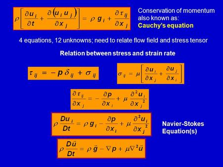 Conservation of momentum also known as: Cauchy's equation Relation between stress and strain rate 4 equations, 12 unknowns; need to relate flow field and.