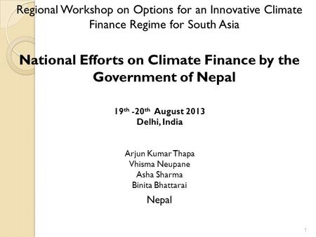 Regional Workshop on Options for an Innovative Climate Finance Regime for South Asia National Efforts on Climate Finance by the Government of Nepal 19.