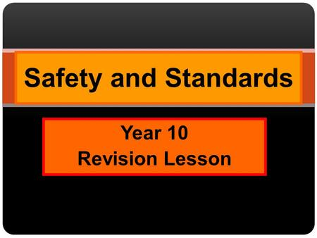 Safety and Standards Year 10 Revision Lesson.