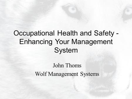 John Thoms Wolf Management Systems Occupational Health and Safety - Enhancing Your Management System.