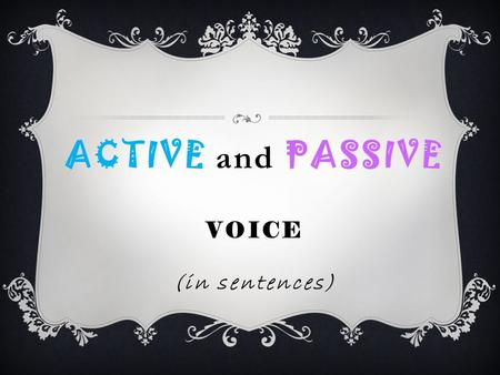 ACTIVE and PASSIVE VOICE (in sentences). **What is ACTIVE voice?  A sentence is in the active voice when the subject performs the action of the verb.