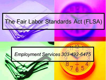 The Fair Labor Standards Act (FLSA) Employment Services 303-492-6475.