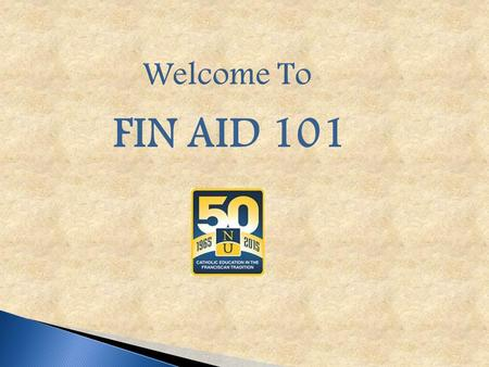Welcome To FIN AID 101.  Visit the website www.fafsa.ed.govwww.fafsa.ed.gov Not www.fafsa.com Not www.fafsa.org.