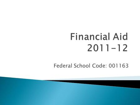 Federal School Code: 001163. What is Financial Aid?  Financial Aid is a number of federal, state, and private funding programs available to assist students.