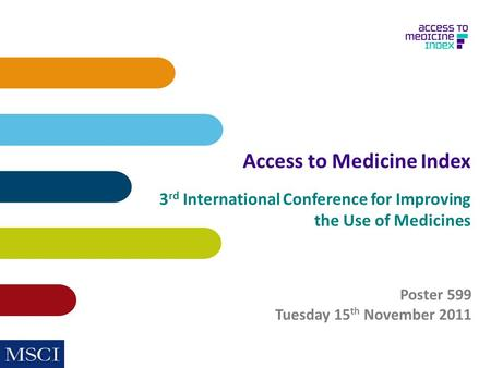 Access to Medicine Index 3 rd International Conference for Improving the Use of Medicines Poster 599 Tuesday 15 th November 2011.