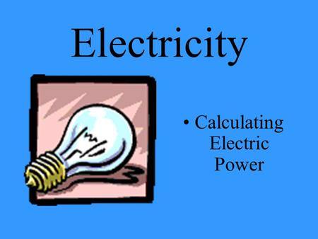 Electricity Calculating Electric Power When installing new appliances, equipment, tools, or any type of electrical convenience, it is important to know.