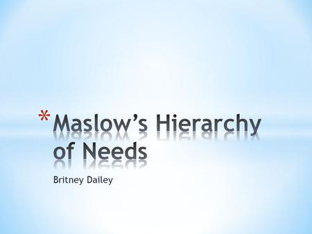 Britney Dailey. Abraham Maslow moved away from the view that people are controlled by the subconscious or by the environment. He believed individuals.