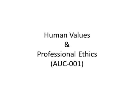 <strong>Human</strong> Values & Professional Ethics (AUC-001)