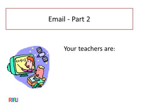 Email - Part 2 Your teachers are :. Review 1.Did you do your homework? Was it difficult, easy, or just right? 2.Turn to your partner and tell them your.