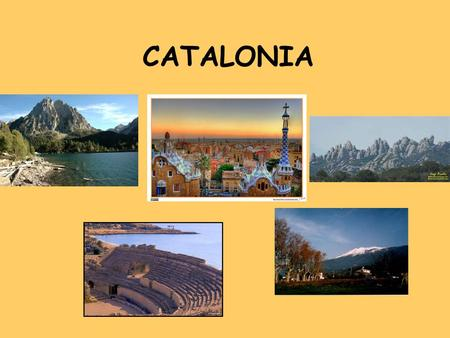 CATALONIA. Where is Catalonia? Catalonia is in the north- east of Spain.