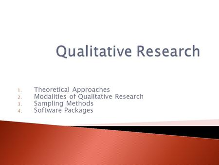 1. Theoretical Approaches 2. Modalities of Qualitative Research 3. Sampling Methods 4. Software Packages.