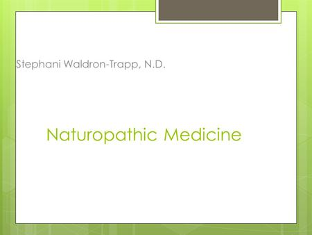 Naturopathic Medicine Stephani Waldron-Trapp, N.D.