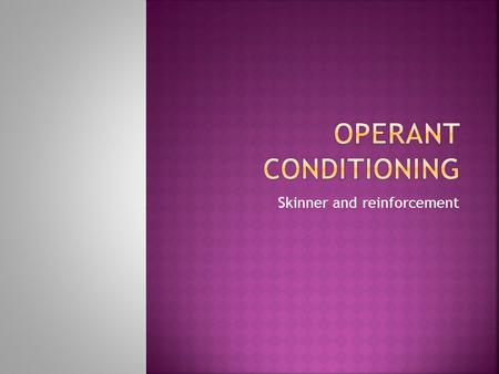 operant conditioning key features Features of operant conditioning schedules of reinforcement in the skinner-box it is possible to change the contingency between the responses and the delivery of reinforcement so that more than one response may be required in order to obtain the reward.