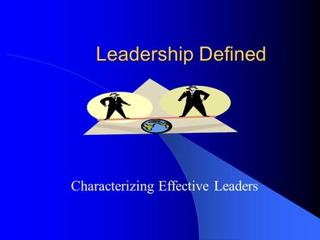 Leadership Defined Characterizing Effective Leaders.
