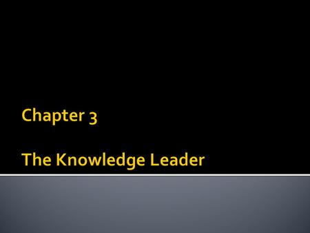 Chapter 3 The Knowledge Leader