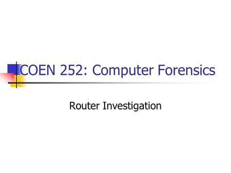 COEN 252: Computer Forensics Router Investigation.