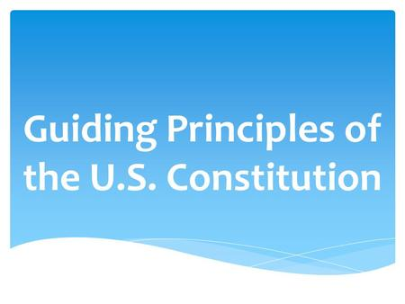 Guiding Principles of the U.S. Constitution