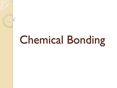 Chemical Bonding.